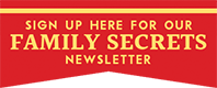 Sign up for our family secrets!